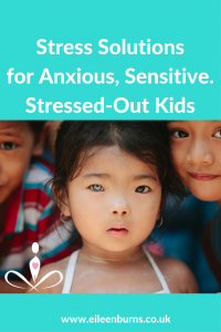 stress solutions anxious sensitive stressed-out kids eileen burns