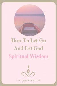 How To Let Go And Let God - Spiritual Wisdom Spiritual Teacher, Coach Eileen Burns