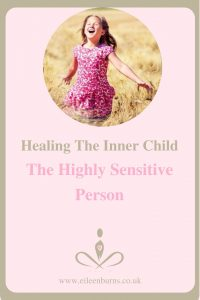 Healing The Inner Child - The Highly Sensitive Person And Empath by Inner Child Therapist - Eileen Burns
