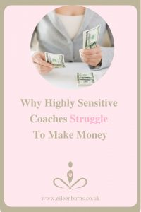 Why Highly Sensitive Coaches Struggle To Make Money - Spiritual Business Coach For Female Entrepreneurs