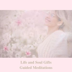 life and soul gifts guided meditation